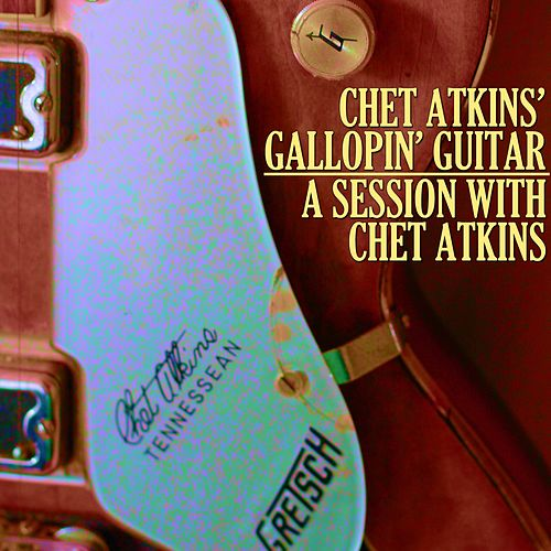 Chet Atkins' Gallopin' Guitar / A Session with Chet Atkins by Chet Atkins