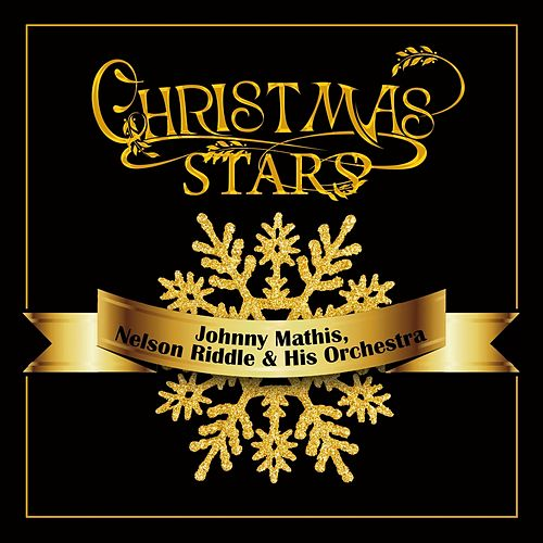 Christmas Stars: Johnny Mathis, Nelson Riddle & His Orchestra by Johnny Mathis