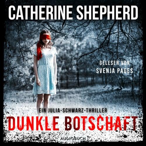 Dunkle Botschaft - Julia Schwarz 4 (Ungekürzt) von Catherine Shepherd