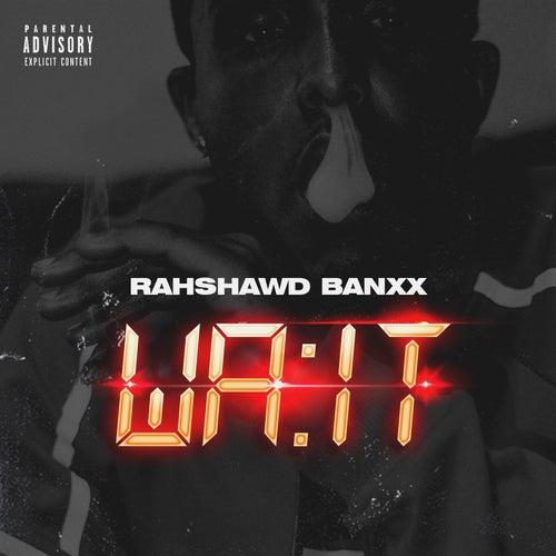 Wait by Rahshawd Banxx