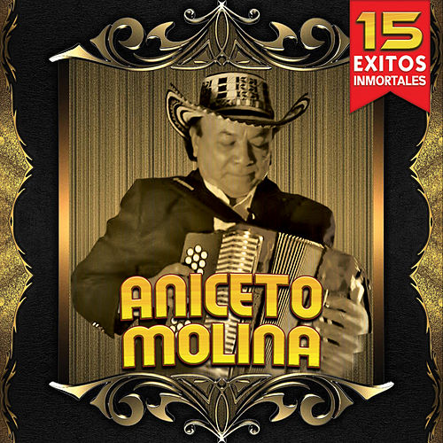 15 Exitos Inmortales de Aniceto Molina