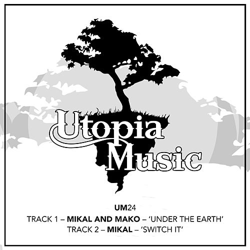 Under the Earth / Switch It by Mikal