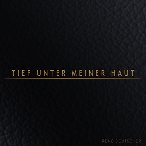 Tief unter meiner Haut von René Deutscher