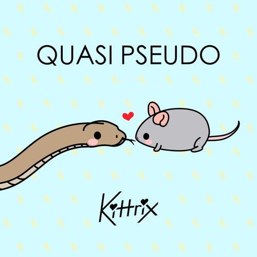 Quasi Pseudo by Kittrix