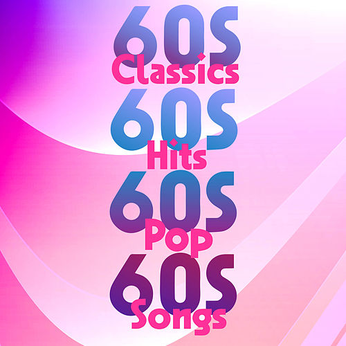 60s Classics 60s Hits 60s Pop 60s Songs by Various Artists