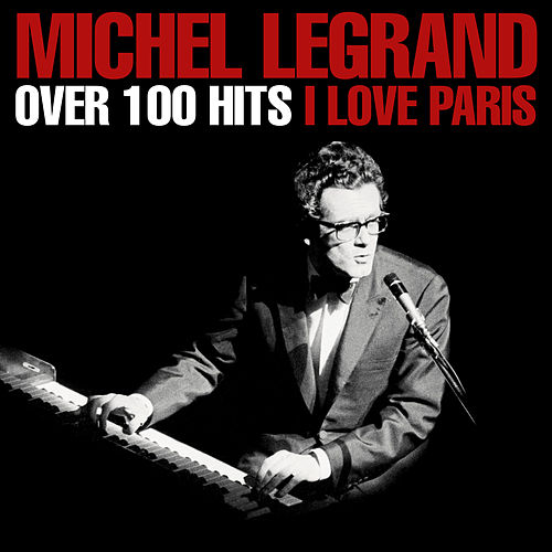 Over 100 Hits  - I Love Paris von Michel Legrand