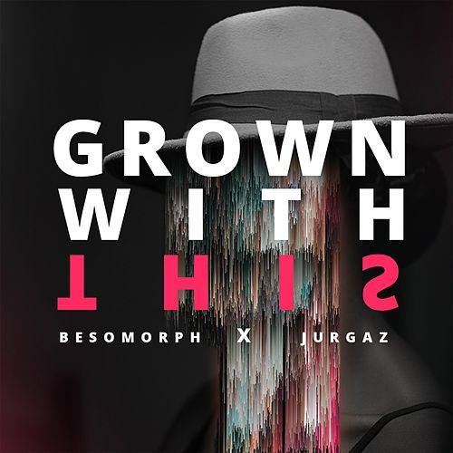 Grown With This by Besomorph