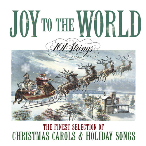 Joy to The World: The Finest Selection of Christmas Carols and Holiday Songs by 101 Strings Orchestra