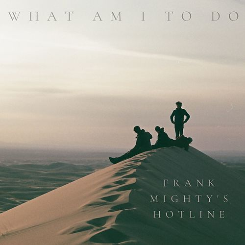 What Am I to Do by Frank Mighty's Hotline