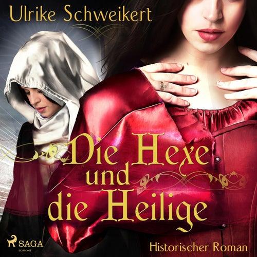 Die Hexe und die Heilige (Ungekürzt) von Ulrike Schweikert