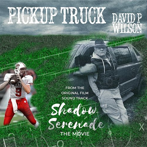 My Pickup Truck by David P Wilson
