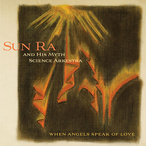 When Angels Speak of Love (Remastered 2019) by Sun Ra