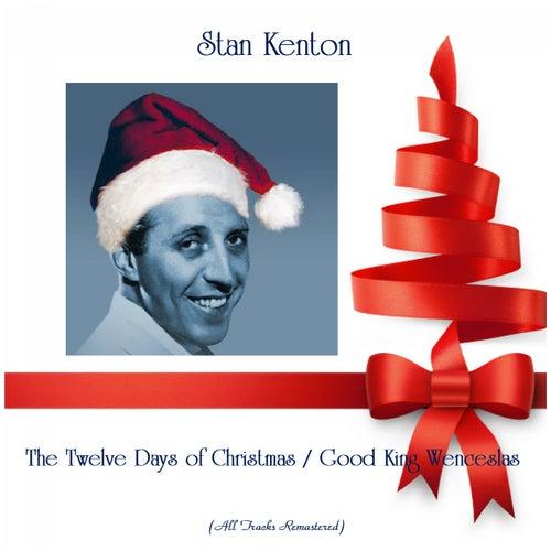 The Twelve Days of Christmas / Good King Wenceslas (All Tracks Remastered) di Stan Kenton