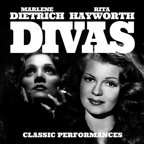 Divas Classic Performances by Marlene Dietrich, Rita Hayworth (Nan Wynn), Rita Hayworth (Martha Mears), Rita Hayworth (Anita Ellis), Rita Hayworth (Jo Ann Greer)