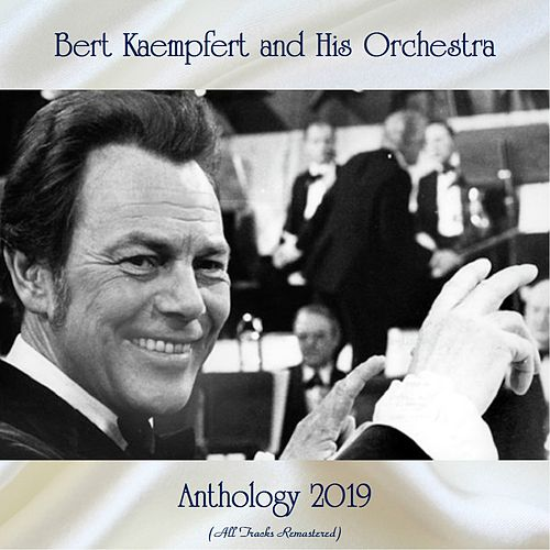 Anthology 2019 (All Tracks Remastered) by Bert Kaempfert