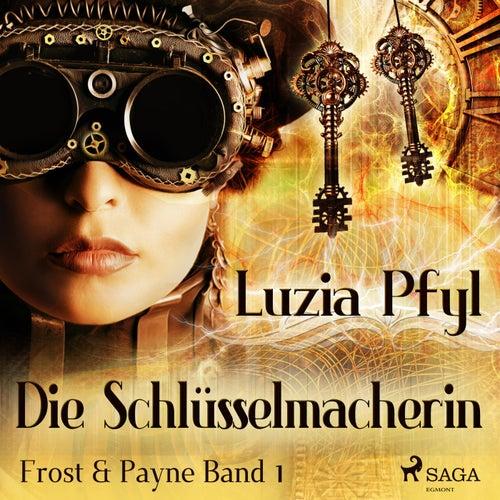 Die Schlüsselmacherin - Frost & Payne, Band 1 (Ungekürzt) by Luzia Pfyl
