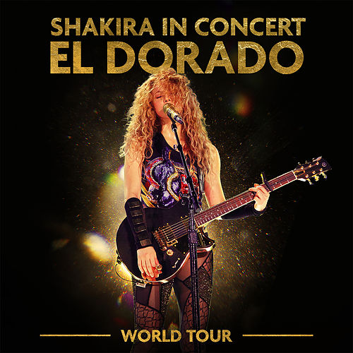 Shakira In Concert: El Dorado World Tour by Shakira