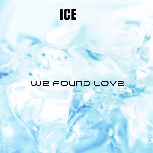 We Found Love di Ice