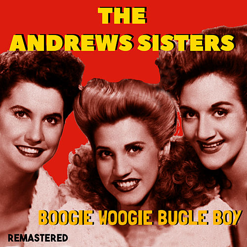 Boogie Woogie Bugle Boy (Remastered) by The Andrews Sisters