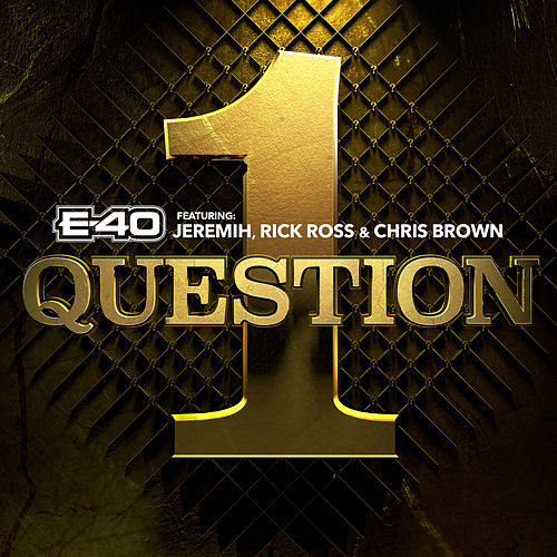 1 Question (feat. Jeremih, Rick Ross, Chris Brown) de E-40