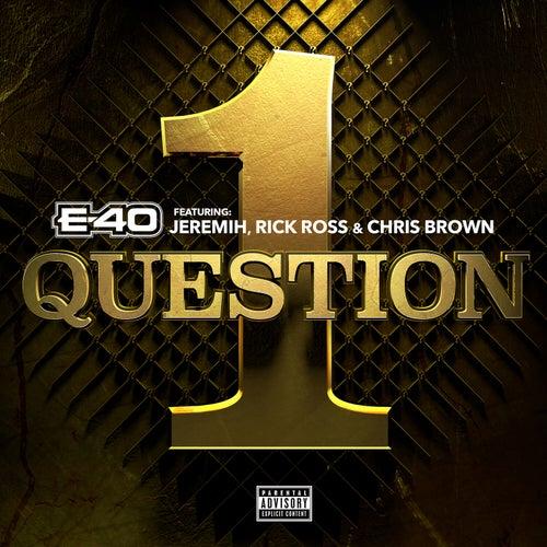 1 Question (feat. Jeremih, Rick Ross, Chris Brown) de E-40