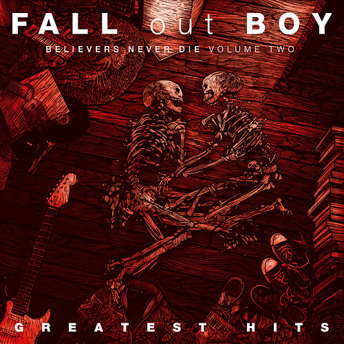 Believers Never Die (Volume Two) by Fall Out Boy