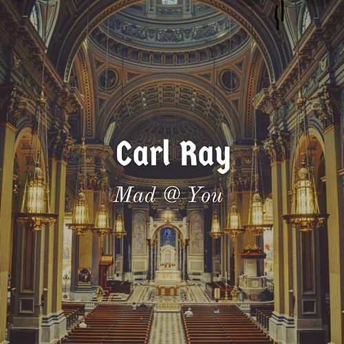 Mad at You by Carl Ray