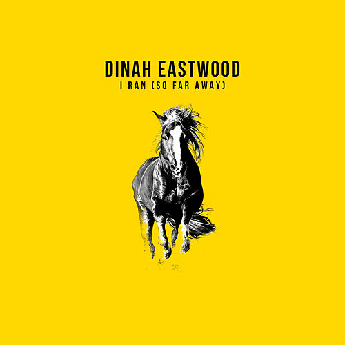 I Ran (So Far Away) by Dinah Eastwood