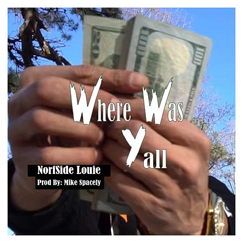 Where Was Yall by Norfside Louie