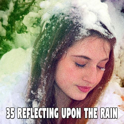 35 Reflecting Upon the Rain by Relaxing Rain Sounds