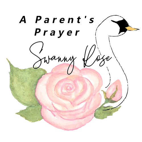 A Parent's Prayer by Swanny Rose