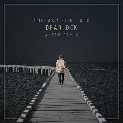 Deadlock (Axero Remix) by The Unknown Neighbour