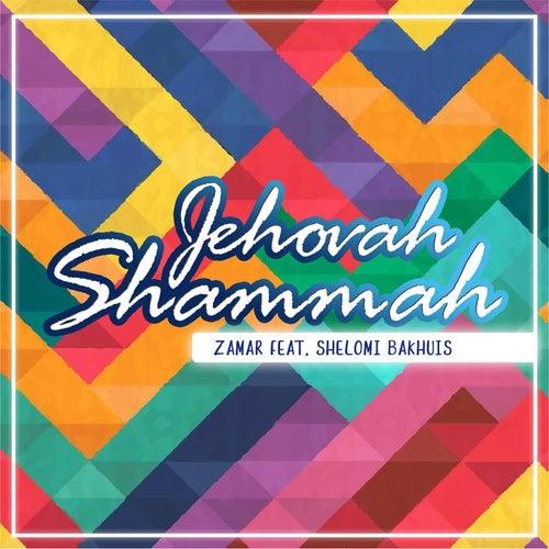 Jehovah Shammah (feat. Shelomi Bakhuis) by Zamar