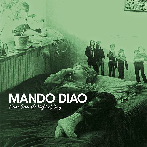 Never Seen The Light Of Day von Mando Diao