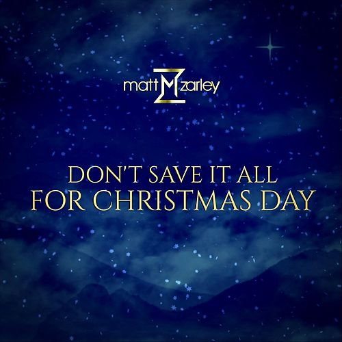 Don't Save It All for Christmas Day by Matt Zarley