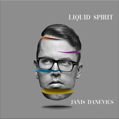 Liquid Spirit by Janis Danevics