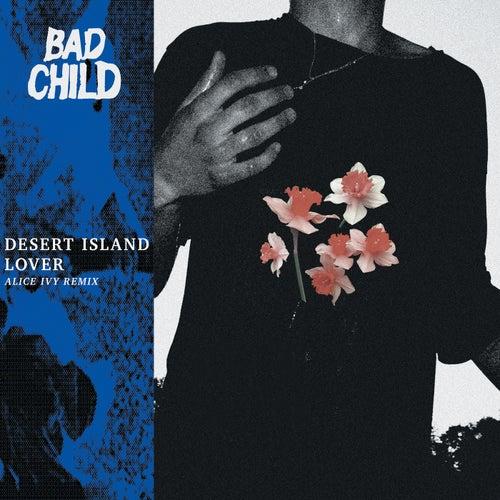 Desert Island Lover (Alice Ivy Remix) by Bad Child