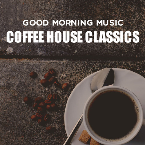 Good Morning Music: Coffee House Classics de Various Artists