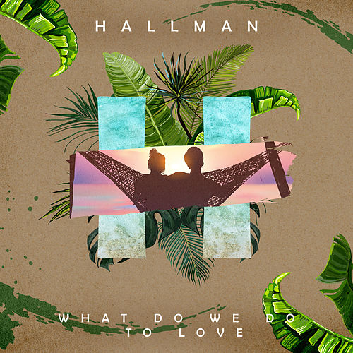 What Do We Do to Love by Hallman