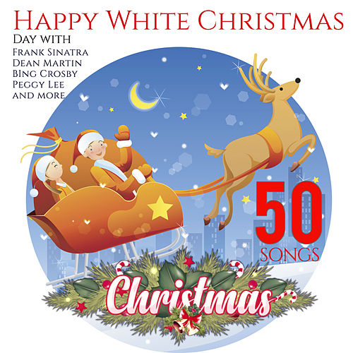 Happy White Christmas Day: with Sinatra, Martin, Crosby, Lee and more by Bing Crosby
