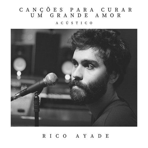 Canções para Curar um Grande Amor (Acústico) by Rico Ayade