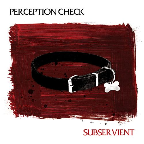 Subservient by Perception Check