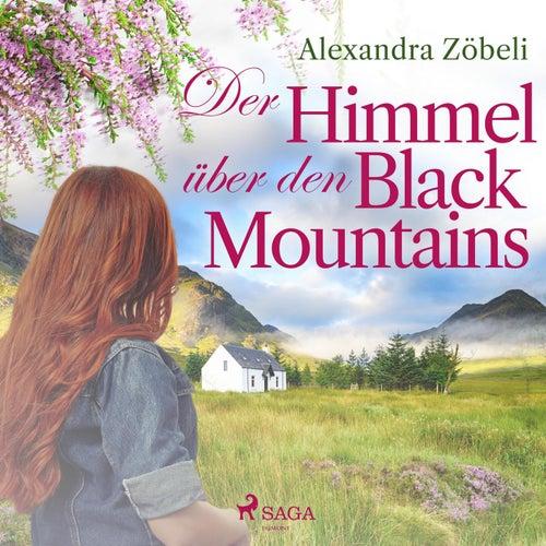 Der Himmel über den Black Mountains (Ungekürzt) von Alexandra Zöbeli