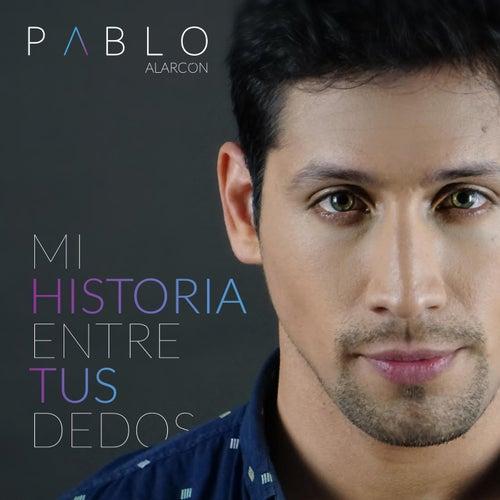 Mi Historia Entre Tus Dedos de Pablo Alarcón