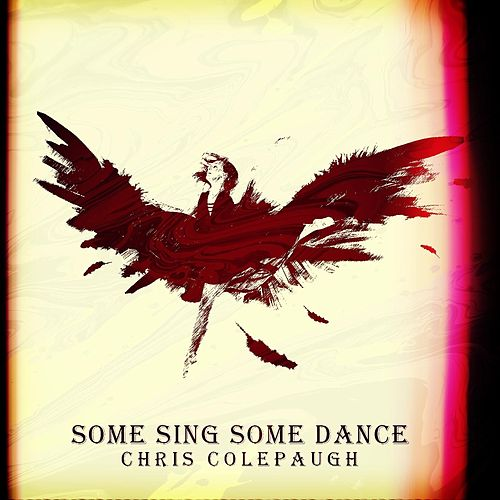 Some Sing, Some Dance by Chris Colepaugh