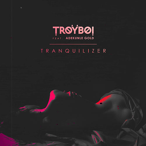 Tranquilizer (feat. Adekunle Gold) de TroyBoi