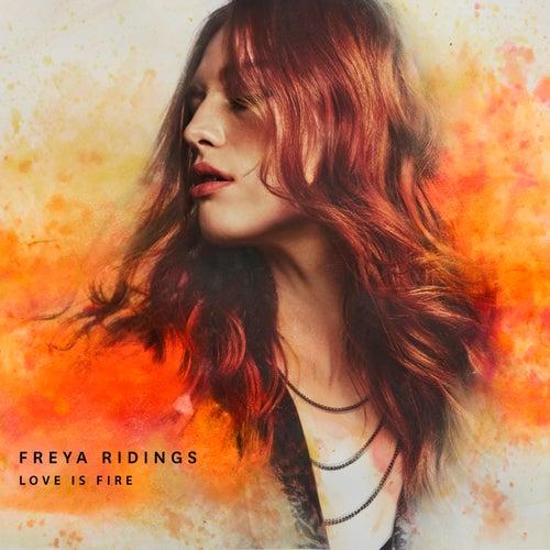 Love Is Fire (Single Version) by Freya Ridings