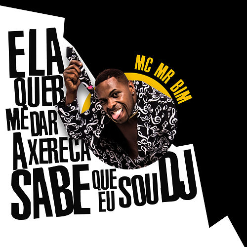 Ela Quer Me Dar a Xereca Sabe Que Eu Sou Dj by MC Mr Bim