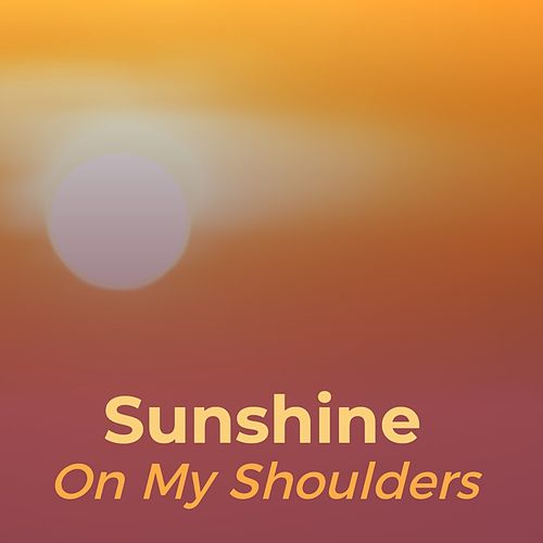 Sunshine on My Shoulders de Ace Cannon