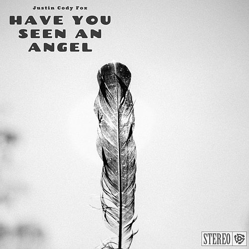 Have You Seen an Angel by Justin Cody Fox